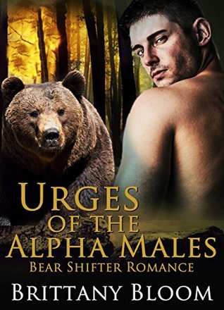 Shifter Romance: Urges of the Alpha Males (a BBW Bear Shifter Menage Romance) (Shapeshifter Military Paranormal Short Stories) Brittany Bloom