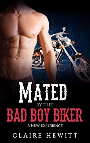 Mated to the Bad Boy Biker: A New Experience Claire Hewitt