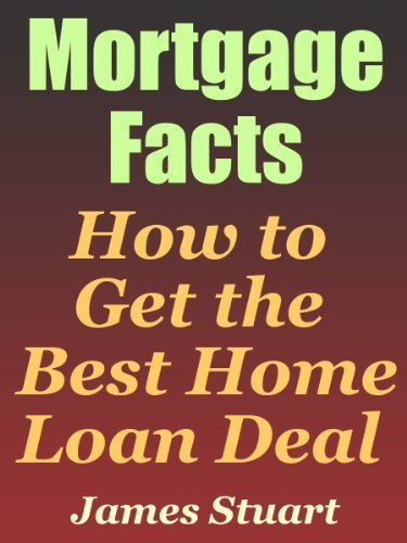 Mortgage Facts: How to Get the Best Home Loan Deal James Stuart