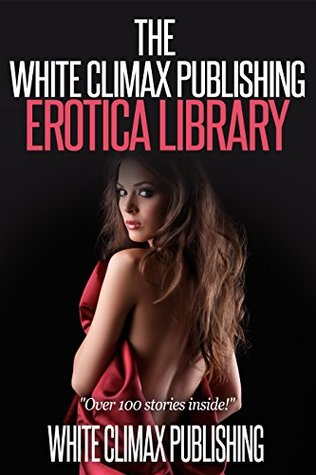 The White Climax Publishing Erotica Library  by  White Climax Publishing