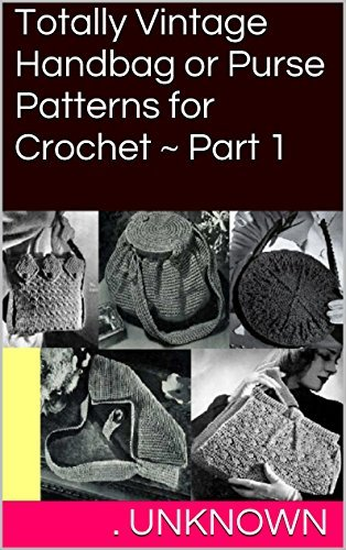 Totally Vintage Handbag or Purse Patterns for Crochet ~ Part 1  by  . Unknown