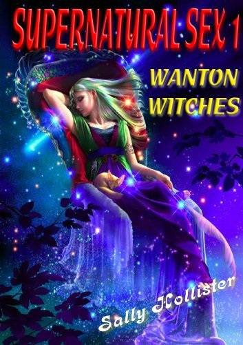 Supernatural Sex 1: Wanton Witches  by  Sally Hollister