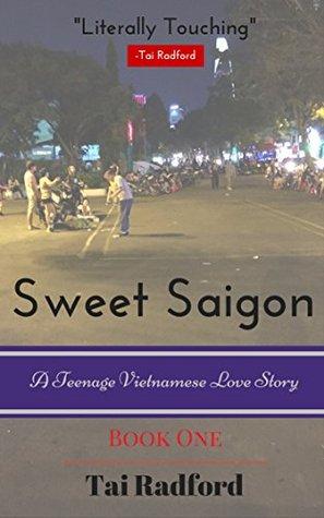 Sweet Saigon: A Teenage Vietnamese Love Story Tai Radford