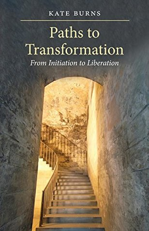 Paths to Transformation: From Initiation to Liberation  by  Kate Burns