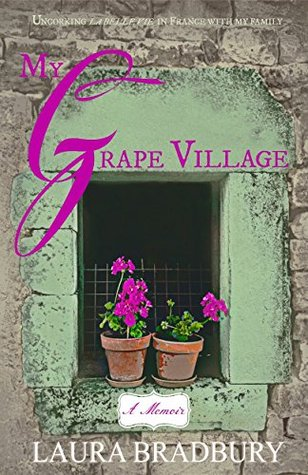 My Grape Village: The Sequel to the Bestseller My Grape Escape  by  Laura Bradbury