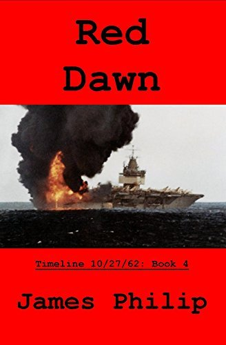 Red Dawn (Timeline 10/27/62 Book 4)  by  James  Philip