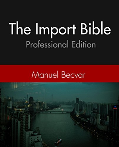 The Import Bible Part 2: Source in China with confidence - The Professional Import Bible  by  Manuel Becvar
