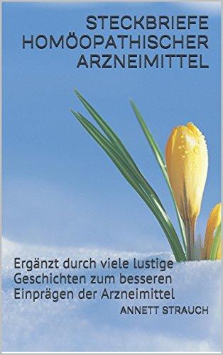 Steckbriefe homöopathischer Arzneimittel: Ergänzt durch viele lustige Geschichten zum besseren Einprägen der Arzneimittel Annett Strauch