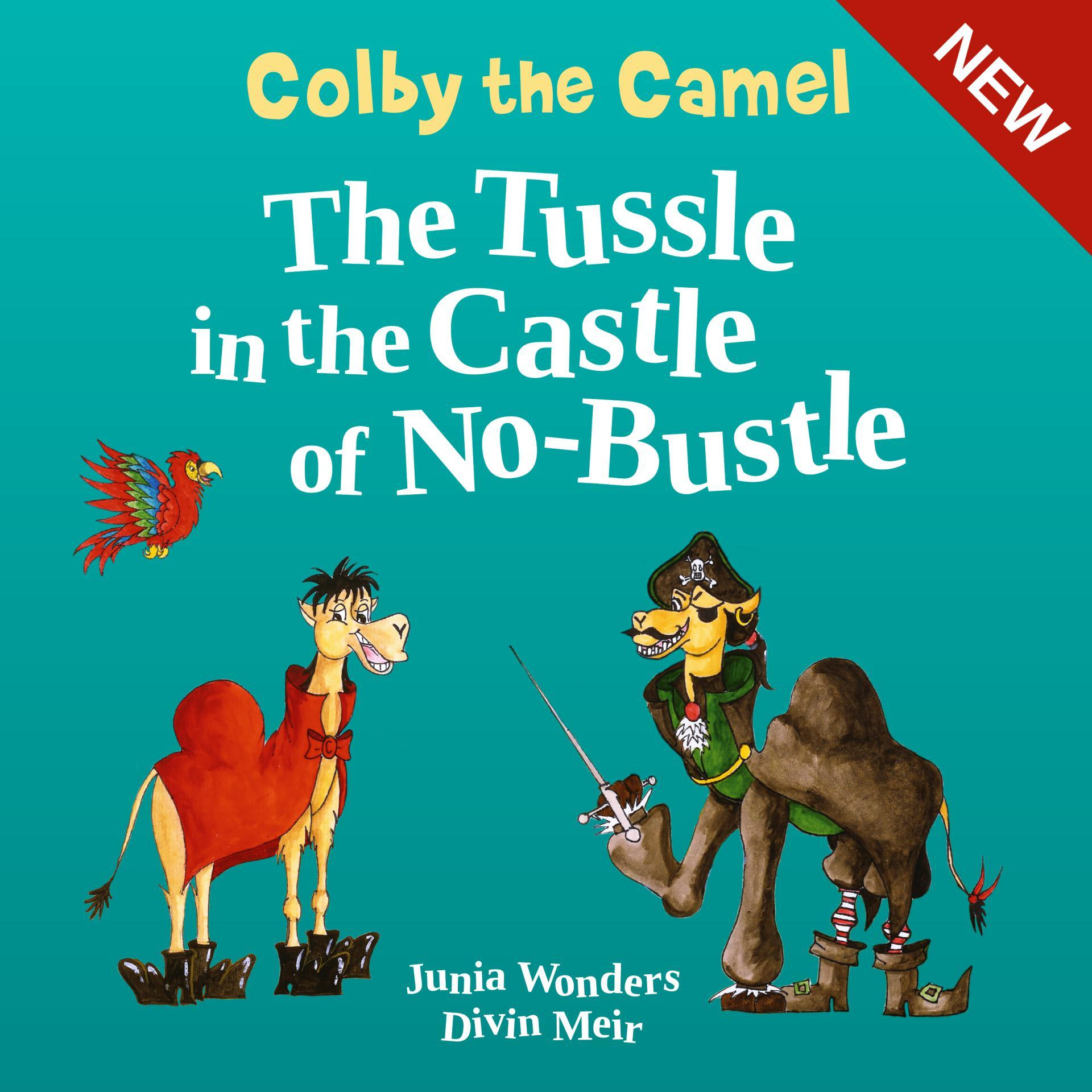 Colby the Camel: The Tussle in the Castle of No-Bustle  by  Junia Wonders