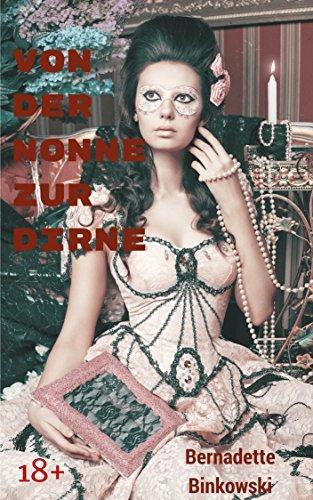 Von der Nonne zur Dirne: Erotik im Mittelalter Bernadette Binkowski