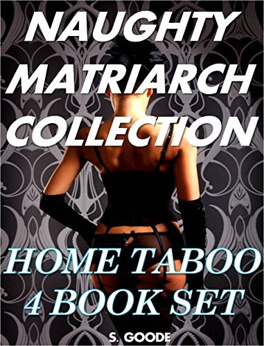 Naughty Matriarch Collection: Home Taboo  by  S. Goode