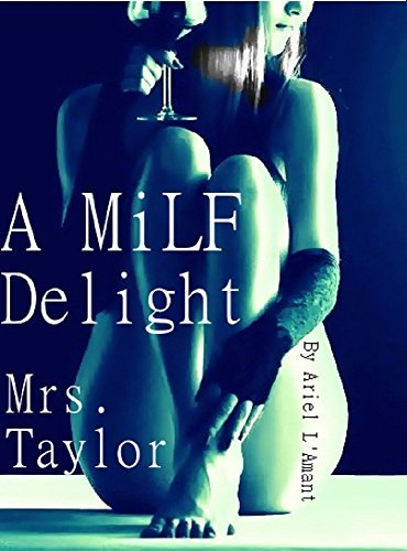 A MiLF Delight: Mrs. Taylor Ariel LAmant