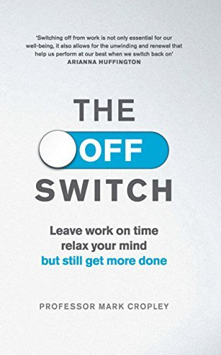The Off Switch: Leave on time, relax your mind but still get more done  by  Mark Cropley