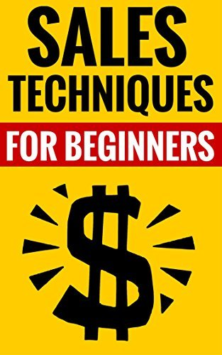 Sales Techniques For Beginners - Crush It In Sales!: The World Of Sales  by  Jim Snyder And Tina Bradley