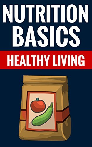 Nutrition Basics - Healthy Living: Healthy Nutrition For Beginners  by  Richard Watkins And Shelly Rose