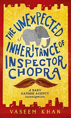 The Unexpected Inheritance of Inspector Chopra  (Baby Ganesh Agency Investigation, #1) Vaseem Khan