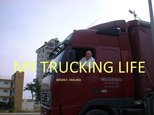 MY TRUCKING LIFE: UNTOLD STORIES RELATED BY A BRITISH LORRY DRIVER Bryan Maund