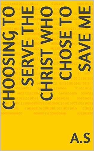 Choosing to serve the Christ who chose to save me  by  A.s