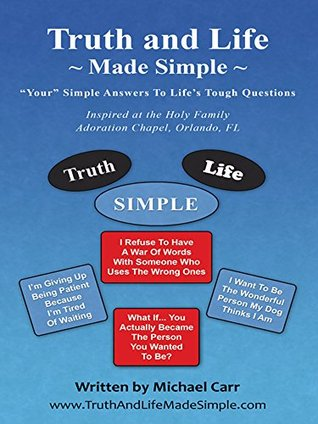 Truth and Life Made Simple: Inspired at the Holy Family Adoration Chapel, Orlando, FL  by  Michael Carr