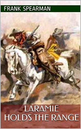 Laramie Holds The Range: Classic Westerns  by  Frank Spearman