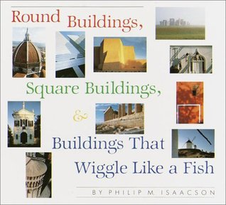 Round Buildings, Square Buildings, & Buildings That Wiggle Like a Fish Phillip M. Isaacson