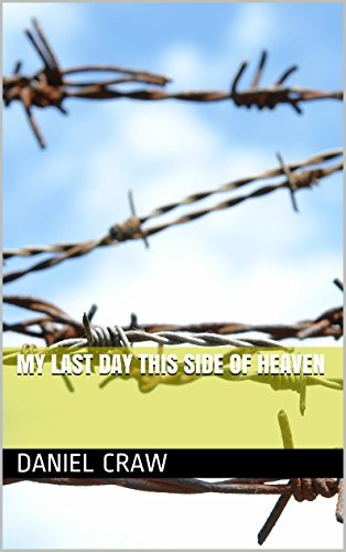 My Last Day This Side Of Heaven  by  Daniel Craw
