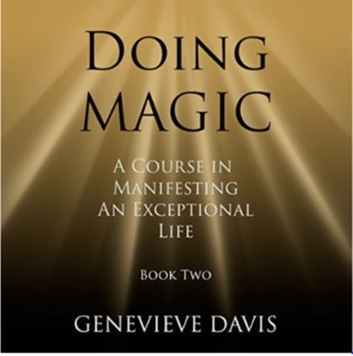 Doing Magic: A Course in Manifesting an Exceptional Life (Book 2)  by  Genevieve  Davis