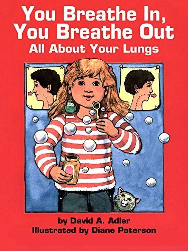 You Breathe In You Breathe Out: All About Your Lungs  by  David A. Adler