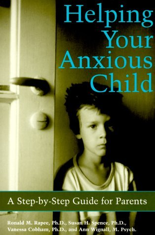 Helping Your Anxious Child - Opx  by  Ronald M. Rapee