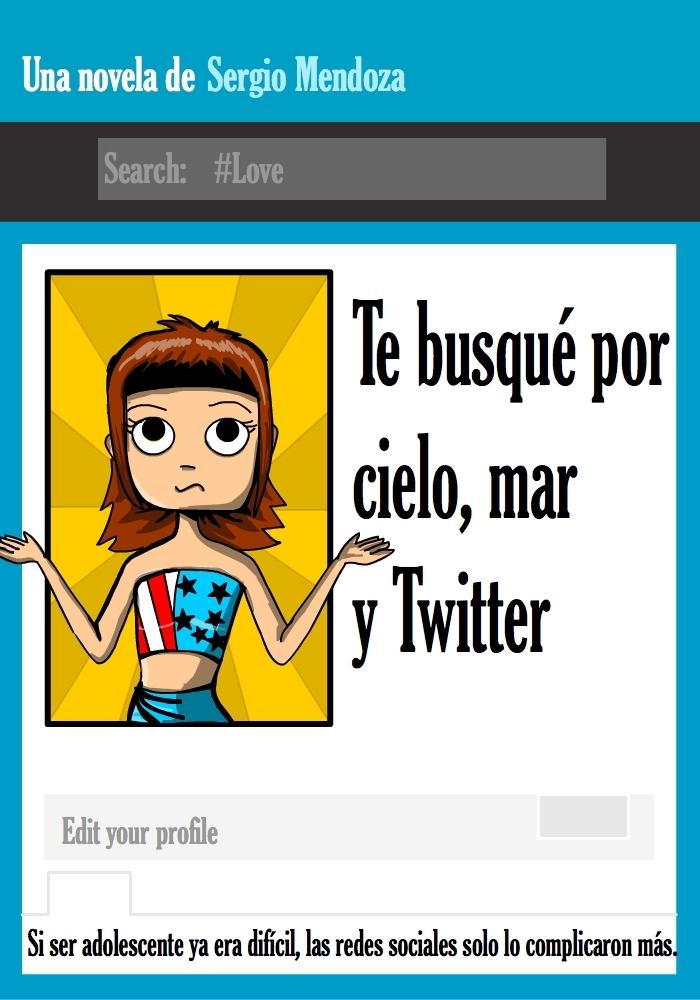 Te busqué por cielo, mar y Twitter Sergio Mendoza