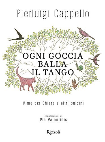 Ogni goccia balla il tango: Rime per Chiara e altri pulcini  by  Pierluigi Cappello