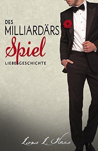Des Milliardärs Spiel: Eine Liebesgeschichte (Romantischer Thriller, Romantic Thriller Deutsch)  by  Lana L. Hess