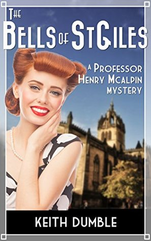 The Bells Of St Giles: A Professor Henry McAlpin Mystery Keith Dumble
