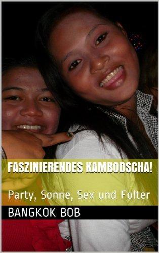 Faszinierendes Kambodscha!: Party, Sonne, Sex und Folter  by  Bangkok Bob