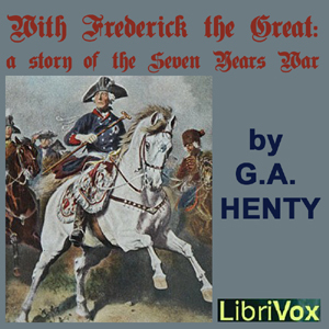 With Frederick The Great: A Story of the Seven Years War  by  G.A. Henty