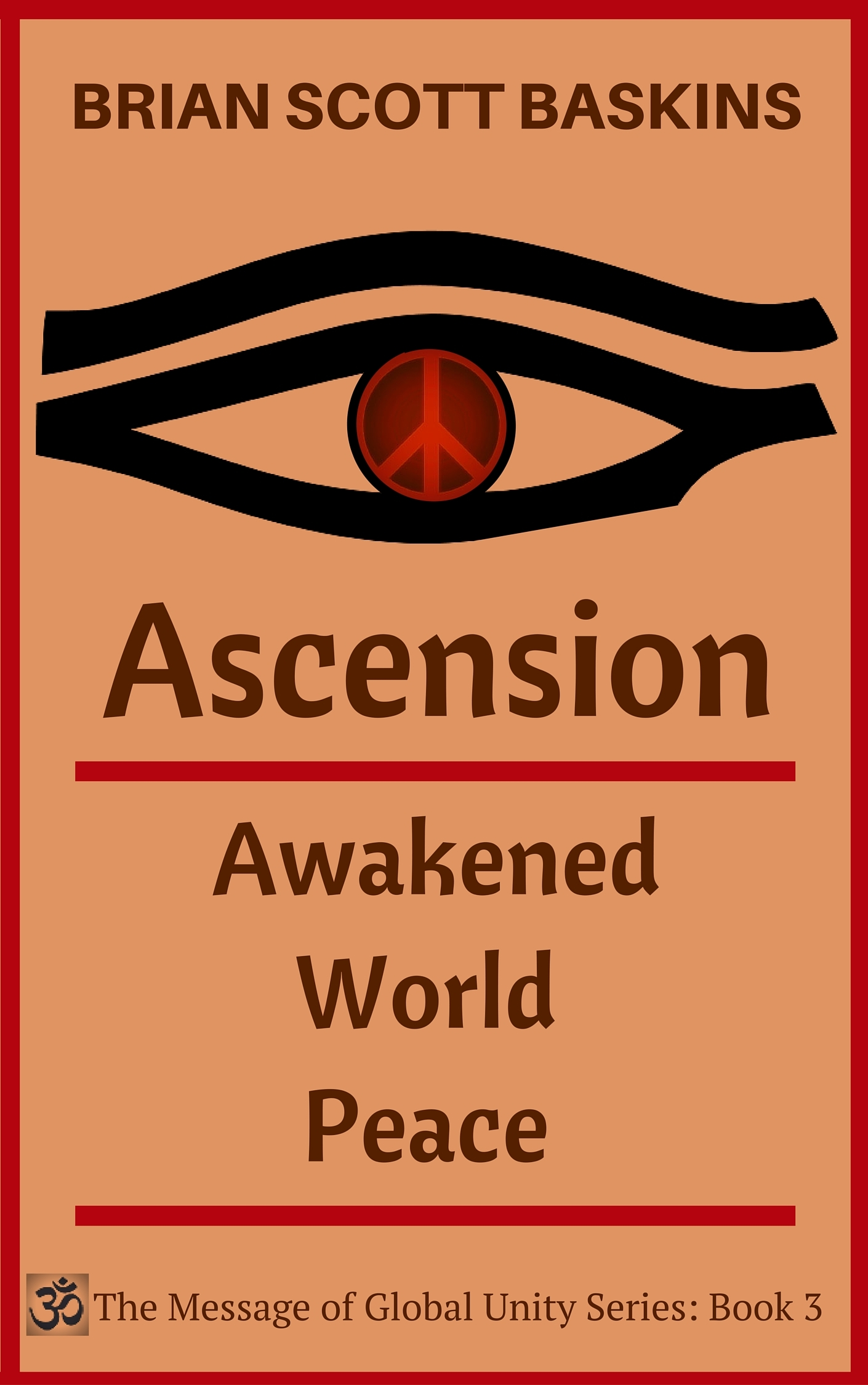 Ascension: Awakened World Peace (The Message of Global Unity Book 3)  by  Brian Scott Baskins