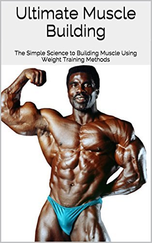 Ultimate Muscle Building: The Simple Science to Building Muscle Using Weight Training Methods BEN GARDNER