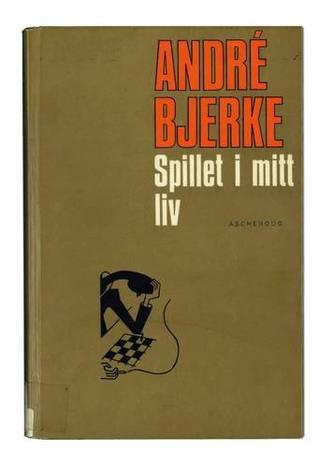 Spillet i mitt liv: en amatør ved sjakkbrettet André Bjerke