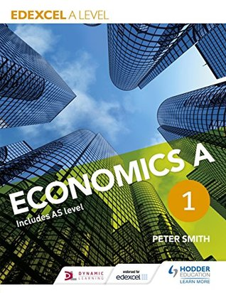 Edexcel A level Economics A Book 1  by  Peter Smith
