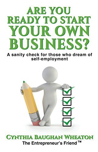 Are You Ready to Start Your Own Business?: A Sanity Check for Those Who Dream of Self-Employment Cynthia Wheaton