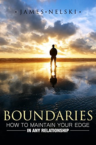 Boundaries: How To Maintain Your Edge in Any Relationship James Nelski