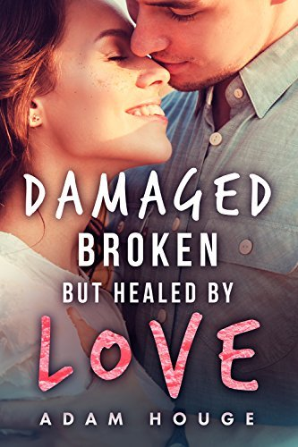 Damaged Broken But Healed By Love: A Christian Romance (A Dance Beneath the Stars Book 1)  by  Adam Houge
