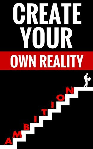 Create Your Own Reality - Personal Development: Self Improvement For Success And Happiness  by  Dustin Hobbs And Miranda Hardin