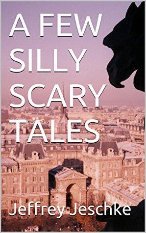 A FEW SILLY SCARY TALES  by  Jeffrey Jeschke