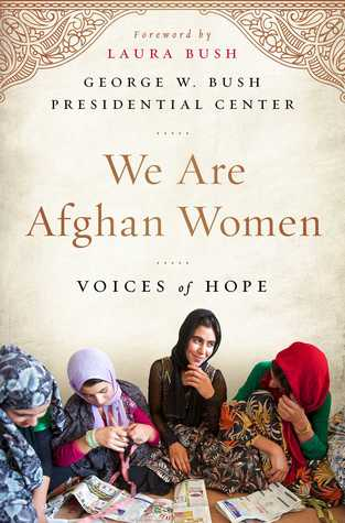 We Are Afghan Women: Voices of Hope  by  George W. Bush Presidential Center
