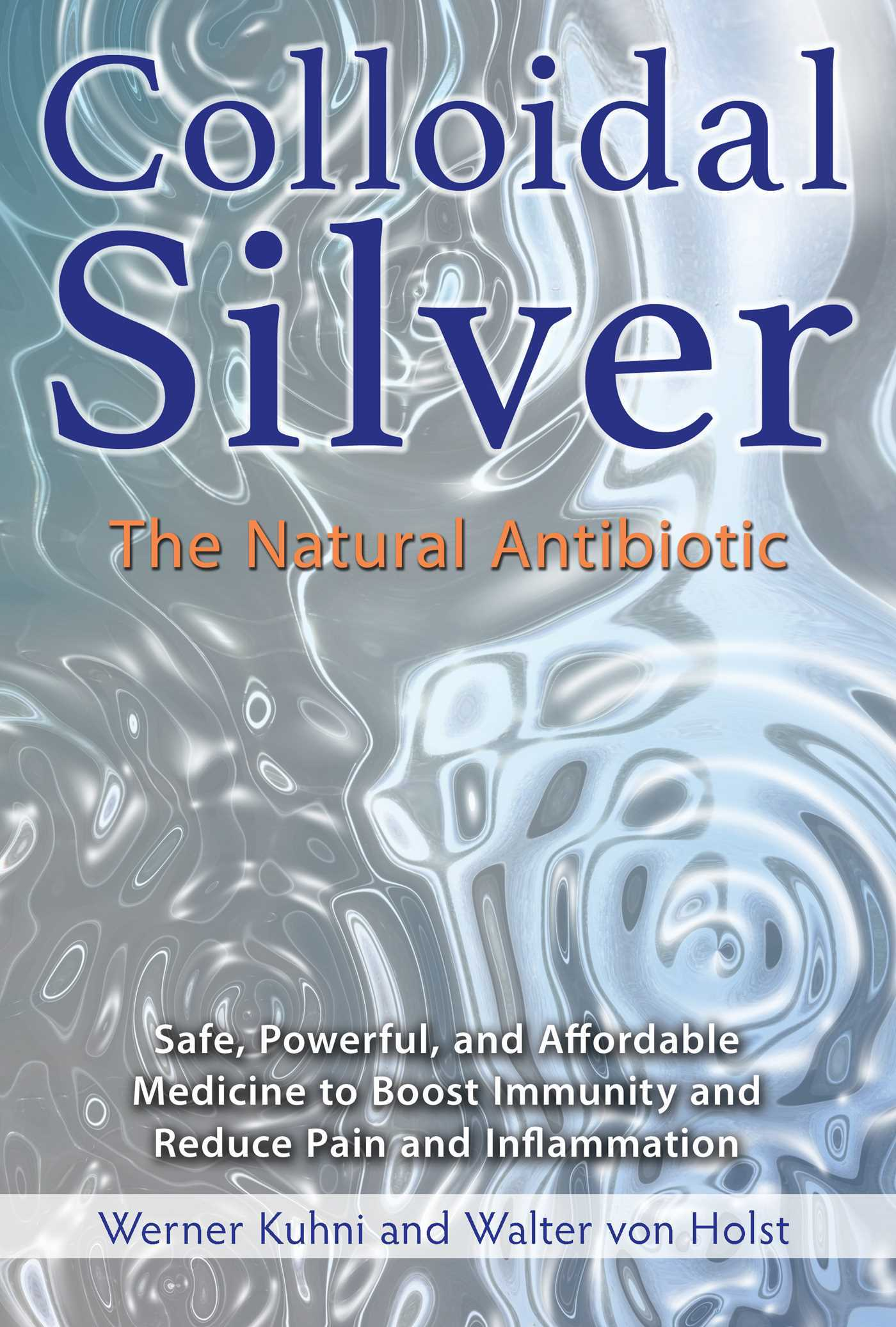 Colloidal Silver: The Natural Antibiotic  by  Werner Kühni