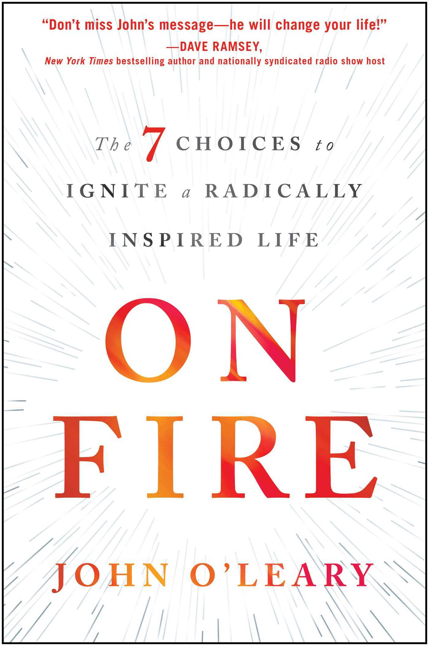 On Fire: The 7 Choices to Ignite a Radically Inspired Life  by  John OLeary