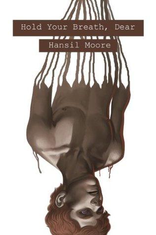 Hold Your Breath, Dear  by  Hansil Moore