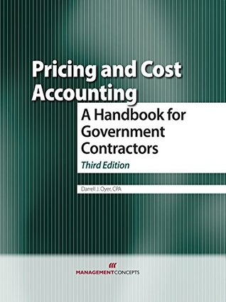 Pricing and Cost Accounting: A Handbook for Government Contractors: A Handbook for Government Contractors  by  Darrell Oyer