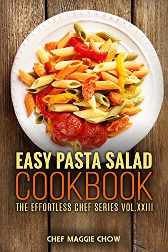 Easy Pasta Salad Cookbook (Pasta Salad Cookbook, Pasta Salad Recipes, Pasta Salad, Pasta Salad Cooking, Easy Pasta Salad Recipes 1)  by  Chef Maggie Chow